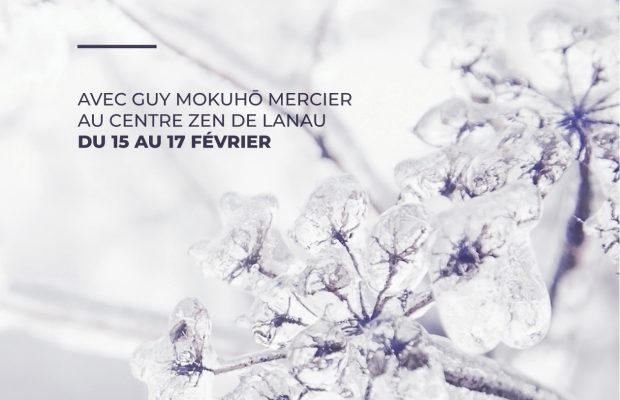 15 – 17 Fév ' 19 – Sesshin d'hiver – Centre Zen Lanau